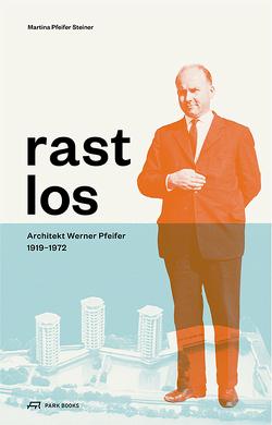 Rastlos: Architekt Werner Pfeifer 1919–1972 von Fabach,  Robert, Haemmerle,  Martina, Pfeifer Steiner,  Martina, Pfeifer,  Norbert, Pfeifer,  Werner Klaus