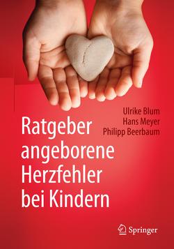 Ratgeber angeborene Herzfehler bei Kindern von Beerbaum,  Philipp, Blum,  Ulrike, Meyer,  Hans