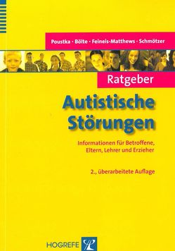 Ratgeber Autistische Störungen von Bölte,  Sven, Feineis-Matthews,  Sabine, Poustka,  Fritz, Schmötzer,  Gabriele