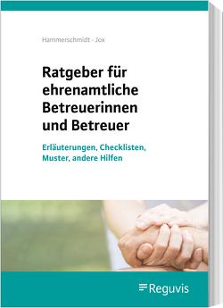 Ratgeber für ehrenamtliche Betreuerinnen und Betreuer von Hammerschmidt,  Claudia, Jox,  Rolf