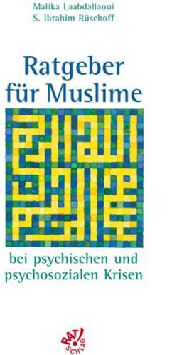 Ratgeber für Muslime bei psychischen und psychosozialen Krisen von Laabdallaoui,  Malika, Rüschoff,  S I