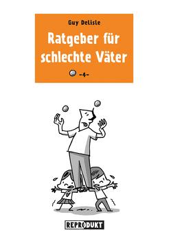 Ratgeber für schlechte Väter 4 von Delisle,  Guy, Zimmermann,  Volker
