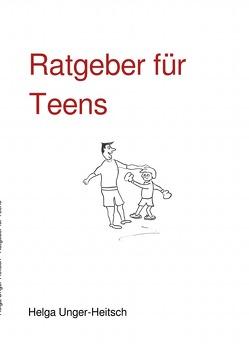 Ratgeber für Teens von Unger-Heitsch,  Helga