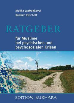 Ratgeber für Muslime bei psychischen und psychosozialen Krisen von Laabdallaoui,  Malika, Rüschoff,  Ibrahim