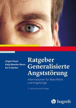 Ratgeber Generalisierte Angststörung von Becker,  Eni S., Beesdo-Baum,  Katja, Hoyer,  Jürgen