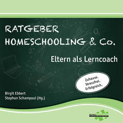 Ratgeber Homeschooling & Co. von Ebbert,  Birgit, Schampaul,  Stephan