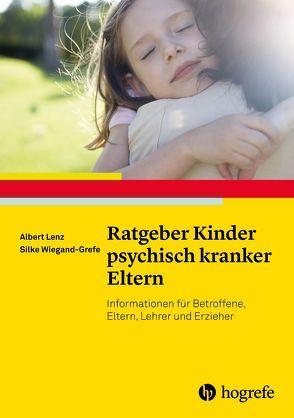 Ratgeber Kinder psychisch kranker Eltern von Lenz,  Albert, Wiegand-Grefe,  Silke