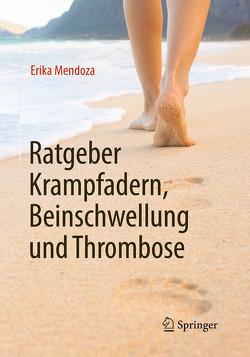 Ratgeber Krampfadern, Beinschwellung und Thrombose von Mendoza,  Erika