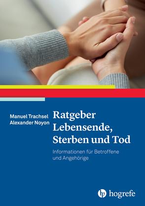 Ratgeber Lebensende, Sterben und Tod von Noyon,  Alexander, Trachsel,  Manuel
