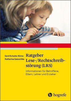 Ratgeber Lese-/Rechtschreibstörung (LRS) von Galuschka,  Katharina, Schulte-Körne,  Gerd