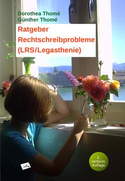 Ratgeber Rechtschreibprobleme LRS/Legasthenie von Thomé,  Dr. Dipl.-Päd. Dorothea, Thomé,  Prof. Dr. Günther