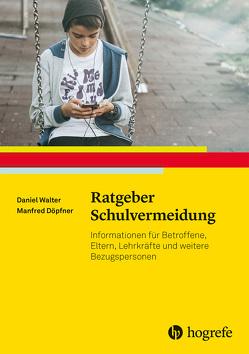 Ratgeber Schulvermeidung von Döpfner,  Manfred, Walter,  Daniel