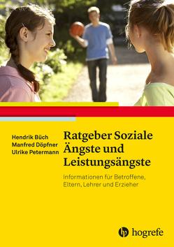 Ratgeber Soziale Ängste und Leistungsängste von Büch,  Hendrik, Döpfner,  Manfred, Petermann,  Ulrike