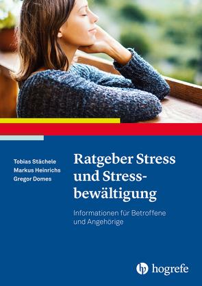 Ratgeber Stress und Stressbewältigung von Domes,  Gregor, Heinrichs,  Markus, Stächele,  Tobias