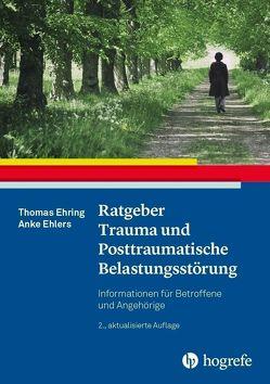 Ratgeber Trauma und Posttraumatische Belastungsstörung von Ehlers,  Anke, Ehring,  Thomas