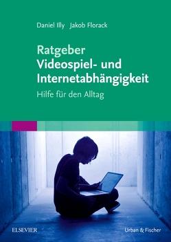 Ratgeber Videospiel- und Internetabhängigkeit von Florack,  Jakob, Illy,  Daniel