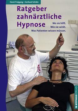 Ratgeber zahnärztliche Hypnose von Freigang,  Horst, Schütz,  Gerhard
