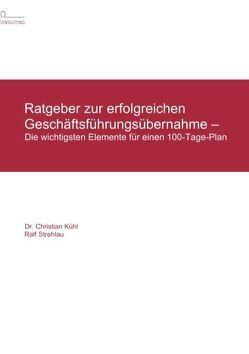 Ratgeber zur erfolgreichen Geschäftsführungsübernahme – von Kühl,  Christian, Reichert,  Matthias, Strehlau,  Dagmar, Strehlau,  Ralf