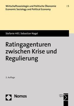 Ratingagenturen zwischen Krise und Regulierung von Hiß,  Stefanie, Nagel,  Sebastian