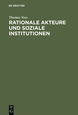 Rationale Akteure und soziale Institutionen von Voss,  Thomas