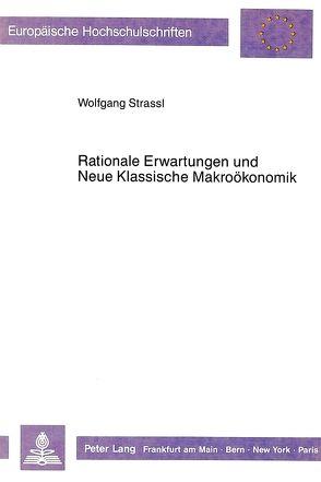 Rationale Erwartungen und Neue Klassische Makroökonomik von Strassl,  Wolfgang
