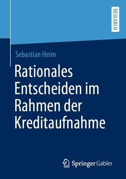 Rationales Entscheiden im Rahmen der Kreditaufnahme von Heim,  Sebastian