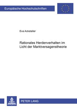 Rationales Herdenverhalten im Licht der Marktversagenstheorie von Ackstaller,  Eva