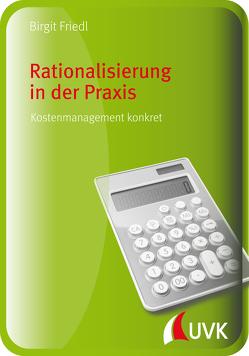 Rationalisierung in der Praxis von Friedl,  Birgit