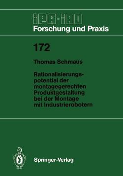 Rationalisierungspotential der montagegerechten Produktgestaltung bei der Montage mit Industrierobotern von Schmaus,  Thomas