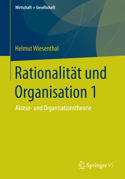 Rationalität und Organisation 1 von Wiesenthal,  Helmut