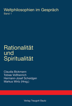 Rationalität und Spiritualität von Bickmann,  Claudia, Scheidgen,  Hermann-Josef, Vosshenrich,  Tobias, Wirtz,  Markus