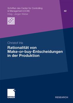 Rationalität von Make-or-buy-Entscheidungen in der Produktion von Irle,  Christof
