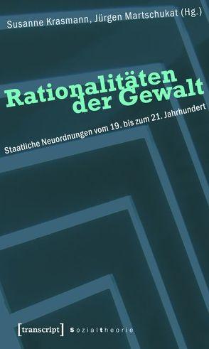 Rationalitäten der Gewalt von Krasmann,  Susanne, Martschukat,  Jürgen