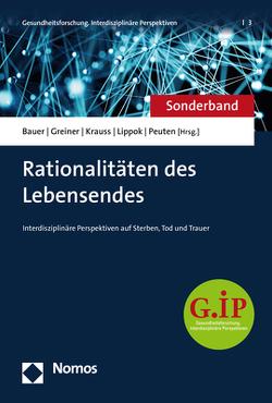 Rationalitäten des Lebensendes von Bauer,  Anna, Greiner,  Florian, Krauss,  Sabine H., Lippok,  Marlene, Peuten,  Sarah