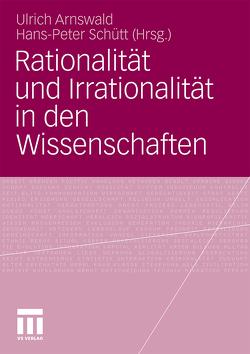 Rationalität und Irrationalität in den Wissenschaften von Arnswald,  Ulrich, Schütt,  Hans-Peter