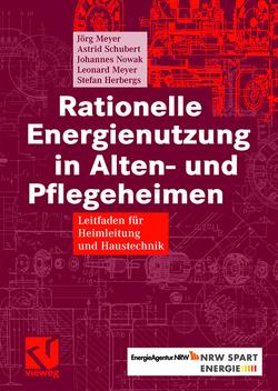 Rationelle Energienutzung in Alten- und Pflegeheimen von Herbergs,  Stefan, Meyer,  Joerg, Meyer,  Leonard, Nowak,  Johannes, Schubert,  Astrid