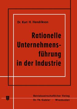 Rationelle Unternehmensführung in der Industrie von Hendrikson,  Kurt H.