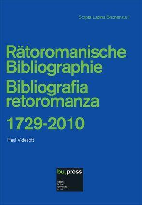 Rätoromanische Bibliographie / Bibliografia retoromanza 1729-2010 von Videsott,  Paul