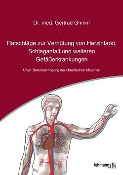 Ratschläge zur Verhütung von Herzinfarkt, Schlaganfall und weiteren Gefäßerkrankungen von Grimm,  Gertrud