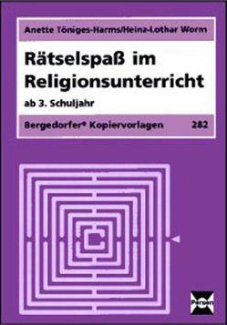 Rätselspaß im Religionsunterricht von Töniges-Harms,  Anette, Worm,  Heinz-Lothar