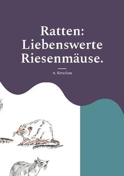 Ratten: Liebenswerte Riesenmäuse. von Ketschau,  A.