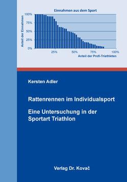 Rattenrennen im Individualsport – Eine Untersuchung in der Sportart Triathlon von Adler,  Kersten