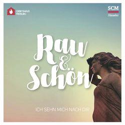 Rau und schön – Ich sehn mich nach dir von Gebetshaus Freiburg