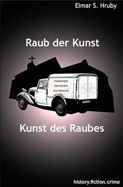 Raub der Kunst – Kunst des Raubes von Hruby,  Elmar