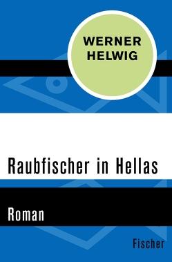 Raubfischer in Hellas von Helwig,  Werner