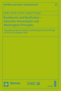 Raubkunst und Restitution – Zwischen Kolonialzeit und Washington Principles von Dreier,  Thomas, Kemle,  Nicolai B, Kuprecht,  Karolina, Weller,  Matthias