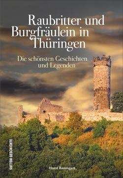 Raubritter und Burgfräulein in Thüringen von Baumgart,  Horst
