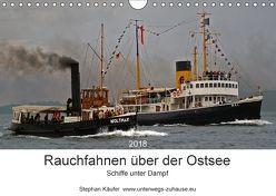 Rauchfahnen über der Ostsee – Schiffe unter Dampf (Wandkalender 2018 DIN A4 quer) von Käufer,  Stephan