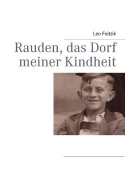Rauden, das Dorf meiner Kindheit von Foitzik,  Leo, Reschka,  Willibald
