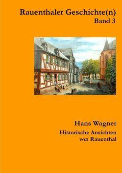 Rauenthaler Geschichte(n) / Rauenthaler Geschichte(n) Band 3 von Wagner,  Hans, Weinert,  Thomas
